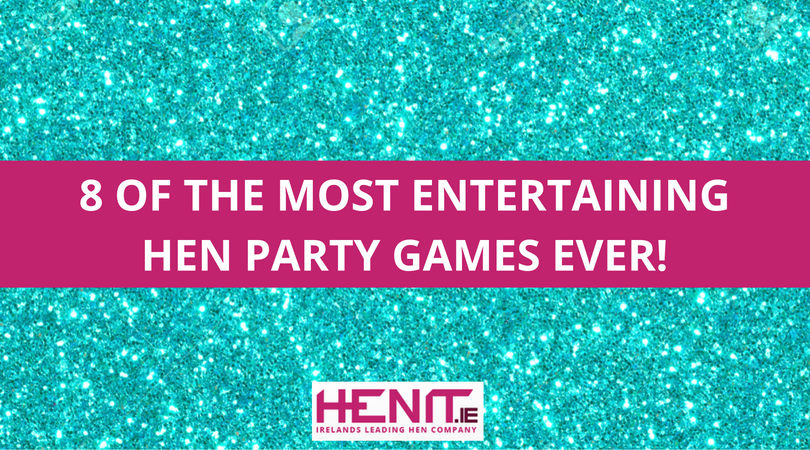 8 OF THE MOST ENTERTAINING HEN PARTY GAMES EVER